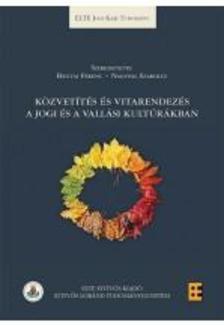 Bányai Ferenc (szerk.), Nagypál Szabolcs (szerk.) - Közvetítés és vitarendezés a jogi és a vallási kultúrákban
