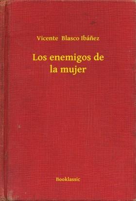 Vicente Blasco Ibánez - Los enemigos de la mujer [eKönyv: epub, mobi]