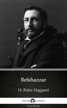 Delphi Classics H. Rider Haggard, - Belshazzar by H. Rider Haggard - Delphi Classics (Illustrated) [eKönyv: epub, mobi]