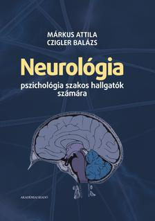 Márkus Attila - Czigler Balázs - Neurológia pszichológia szakos hallgatók számára