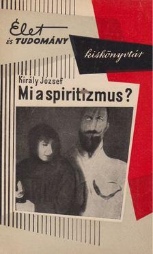 Király József - Mi a spiritizmus? [antikvár]