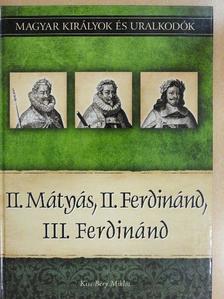 Kiss-Béry Miklós - II. Mátyás, II. Ferdinánd, III. Ferdinánd [antikvár]