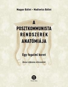 Magyar Bálint, Madlovics Bálint - A posztkommunista rendszerek anatómiája