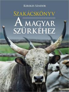 Kerekes Sándor - Szakácskönyv a  magyar szürkéhez