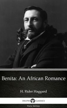 Delphi Classics H. Rider Haggard, - Benita An African Romance by H. Rider Haggard - Delphi Classics (Illustrated) [eKönyv: epub, mobi]
