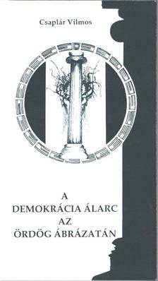 Csaplár Vilmos - A demokrácia álarc az ördög ábrázatán [antikvár]