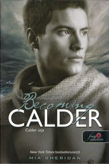 Mia Sheridan - Calder útja - Becoming Calder [antikvár]