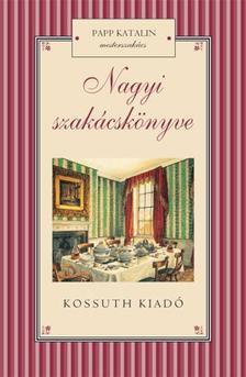 Papp Katalin - NAGYI SZAKÁCSKÖNYVE