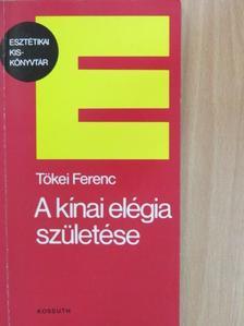 Tőkei Ferenc - A kínai elégia születése [antikvár]