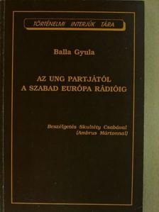 Balla Gyula - Az Ung partjától a Szabad Európa Rádióig [antikvár]