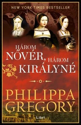 Philippa Gregory - Három nővér, három királyné [eKönyv: epub, mobi]