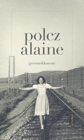 Polcz Alaine - Gyermekkorom [eKönyv: epub, mobi]