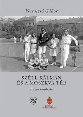 Verrasztó Gábor - Széll Kálmán és a Moszkva tér [eKönyv: pdf, epub, mobi]
