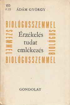 Ádám György - Érzékelés, tudat, emlékezés ...biológusszemmel [antikvár]