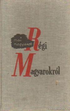 Fejtő Ferenc - Mai magyarok régi magyarokról (reprint) [antikvár]