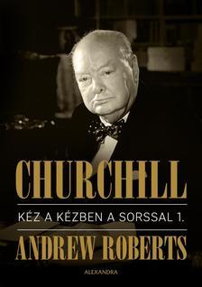 ANDREW ROBERTS - Churchill I.-II. Kéz a kézben a sorssal