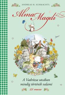 Andreas H. Schmachtl - A Vadrózsa utcában mindig történik valami - Alma Magdi 3.