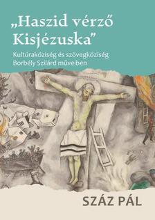 """Száz Pál - """"Haszid vérző Kisjézuska"""""""