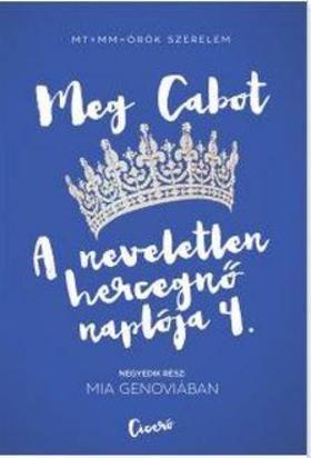 Cabot, Meg - A neveletlen hercegnő naplója 4. - Mia Genoviában