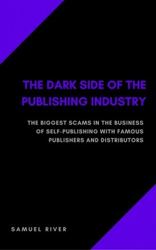 River Samuel - The Dark Side of the Publishing Industry [eKönyv: epub, mobi]