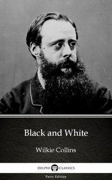 Wilkie Collins - Black and White by Wilkie Collins - Delphi Classics (Illustrated) [eKönyv: epub, mobi]