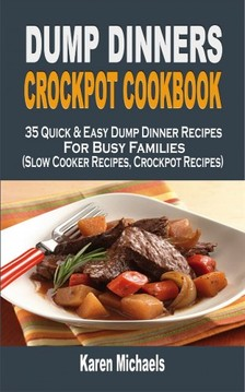 Michaels Karen - Dump Dinners Crockpot Cookbook [eKönyv: epub, mobi]