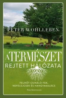 Peter Wohlleben - A természet rejtett hálózata - Felhőt csináló fák, ibolyák és hangyakalács [eKönyv: epub, mobi]