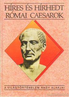 Kertész István - Híres és hírhedt római Caesarok [antikvár]