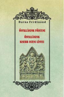 Barna Ferdinánd - Ősvallásunk főistene - Ősvallásunk kisebb isteni lényei