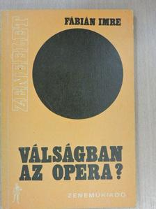 Fábián Imre - Válságban az opera? [antikvár]