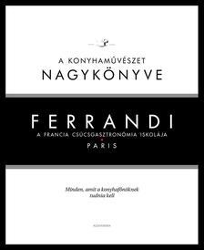 Michel Tanguy - Ferrandi: A konyhaművészet nagykönyve - A francia csúcsgasztronómia iskolája