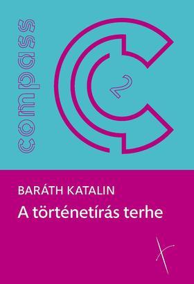Baráth Katalin - A történetírás terhe