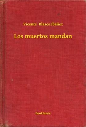 Vicente Blasco Ibánez - Los muertos mandan [eKönyv: epub, mobi]