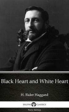 Delphi Classics H. Rider Haggard, - Black Heart and White Heart by H. Rider Haggard - Delphi Classics (Illustrated) [eKönyv: epub, mobi]
