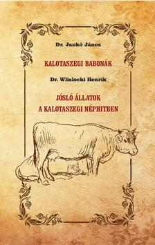 Dr. Jankó János - Dr. Wlislocki Henrik - Kalotaszegi babonák - Jósló állatok a kalotaszegi néphitben