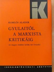 Komlós Aladár - Gyulaitól a marxista kritikáig [antikvár]
