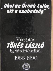 """Tőkés László - """"Ahol az Úrnak Lelke, ott a szabadság"""" [antikvár]"""