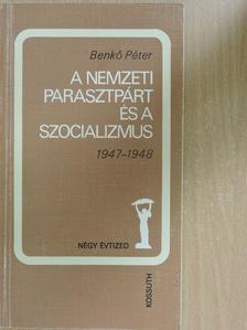 Benkő Péter - A nemzeti parasztpárt és a szocializmus [antikvár]