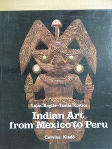 Boglár Lajos - Indian Art from Mexico to Peru [antikvár]
