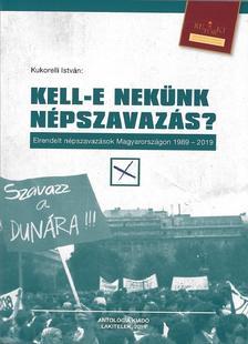 Kukorelli István - Kell-e nekünk népszavazás? Elrendelt népszavazások Magyarországon 1989-2019