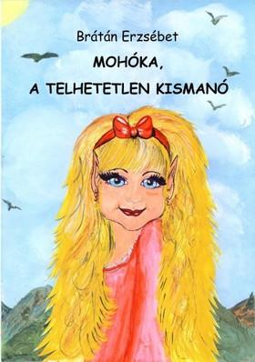 BRÁTÁN ERZSÉBET - Mohóka, a telhetetlen kismanó (Második kiadás) [eKönyv: pdf, epub, mobi]