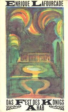 LAFOURCADE, ENRIQUE - Das Fest des Königs Ahab [antikvár]