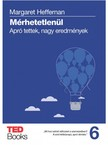 Heffernan, Margaret - Mérhetetlenül - Apró tettek, nagy eredmények [eKönyv: epub, mobi]