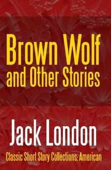 Jack London - Brown Wolf and Other Stories [eKönyv: epub, mobi]