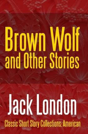Jack London - Brown Wolf and Other Stories [eKönyv: epub, mobi]