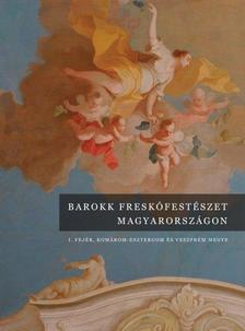 Barokk freskófestészet Magyarországon I.kötet Komárom-Esztergom és Veszprém megye