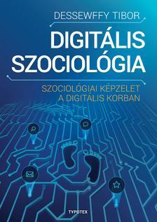 Dessewffy Tibor - Digitális szociológia - Szociológiai képzelet a digitális korban