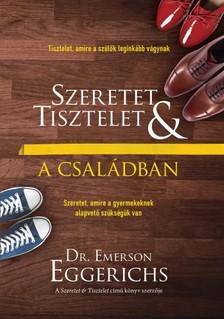 Dr. Emerson Eggerichs - Szeretet és tisztelet a családban [eKönyv: epub, mobi]