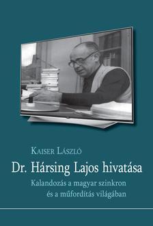 Kaiser László - Dr. Hársing Lajos hivatása. Kalandozás a magyar szinkron és a műfordítás világába