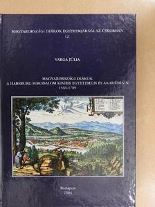 Varga Júlia - Magyarországi diákok a Habsburg birodalom kisebb egyetemein és akadémiáin 1560-1789 [antikvár]